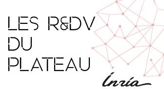 Les R&DV du Plateau Inria